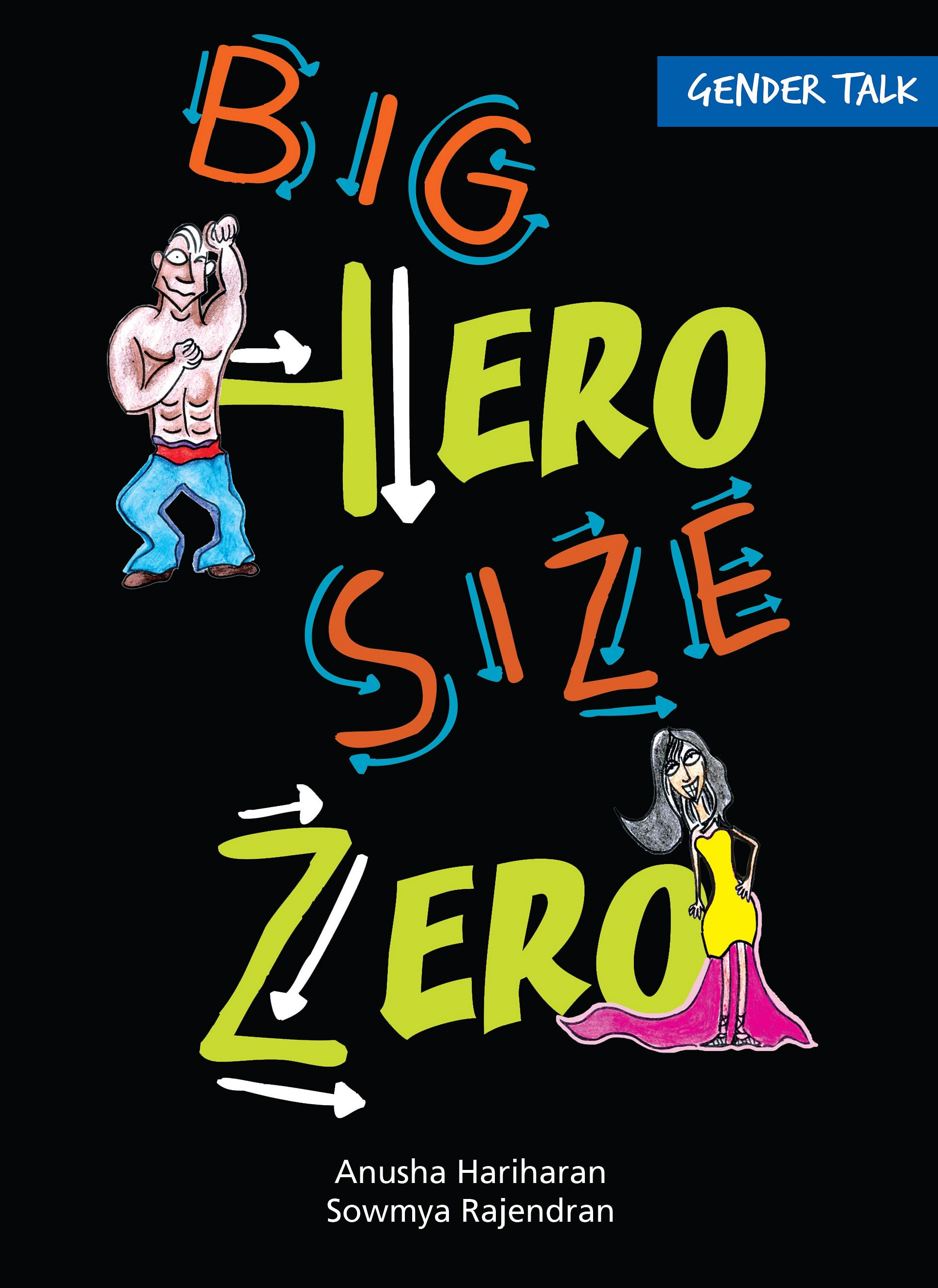 Cover: 'Gender Talk – Big Hero, Size Zero' By Sowmya Rajendran and Anusha Hariharan; published by Tullika Books; Pp: 108; Price: Rs 225.