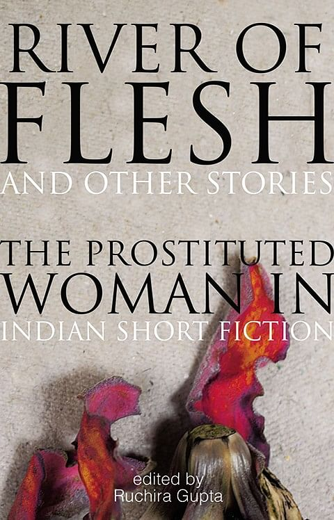 Book Cover: 'River of Flesh and Other Stories: The Prostituted Woman In Indian Short Fiction', edited by Ruchira Gupta, published by Speaking Tiger.