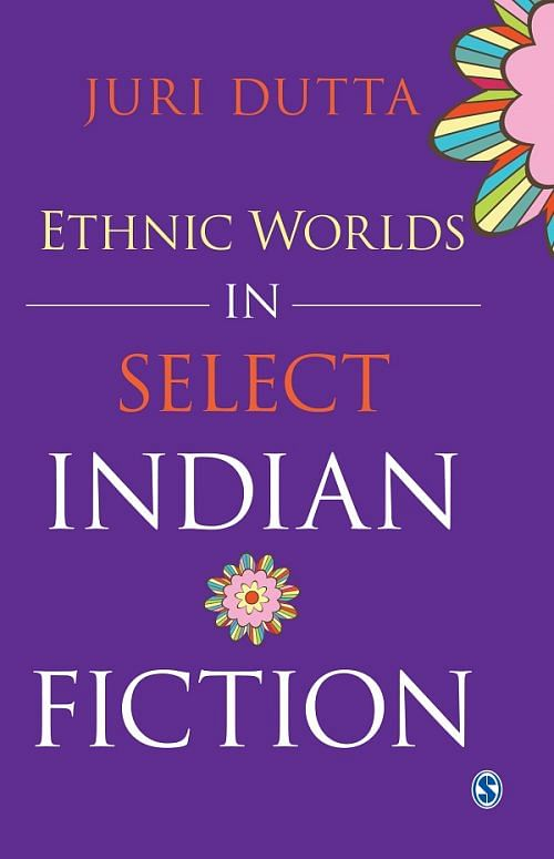 Dutta_Ethnic Worlds in Select Indian Fiction_FINAL