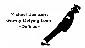 Michael Jackson's Gravity Defying Lean –Defined–