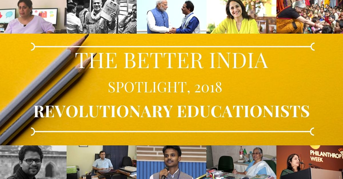 Revolutionary Educationists, 2018: Brilliant Indians Reshaping The Face of Education!