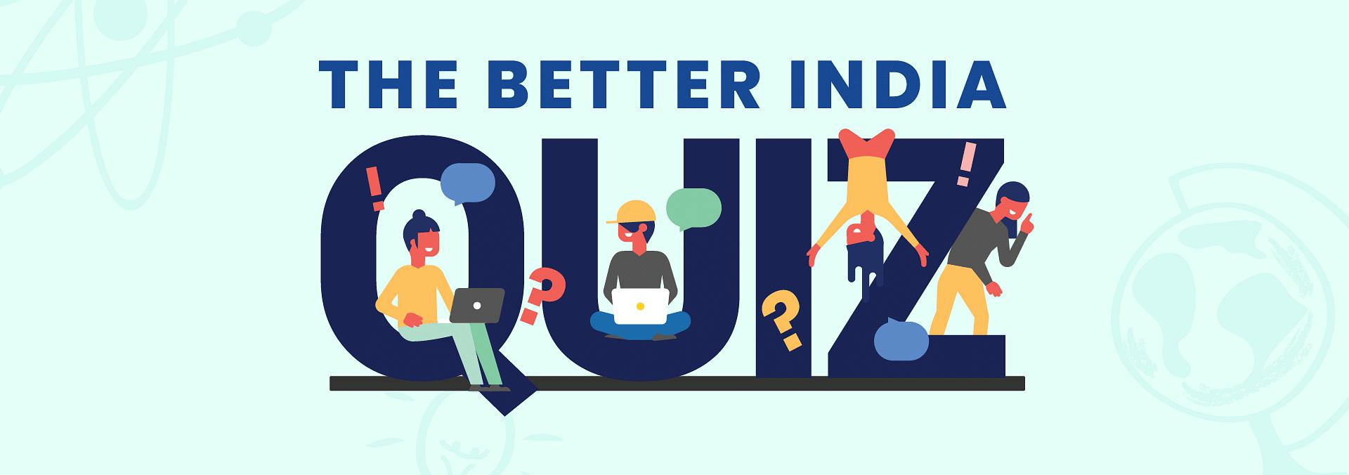 The Better India Quiz
